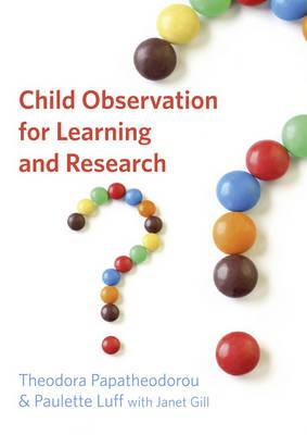 Child Observation for Learning & Research By Papatheodorou, Theodora/ Luff, Paulette