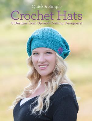 Quick and Simple Crochet Hats By Armstrong, Melissa/ Green, Ava Lynne/ Cirka, Jennifer/ Stanford, Barb Mastre/ Popova, Anastasia